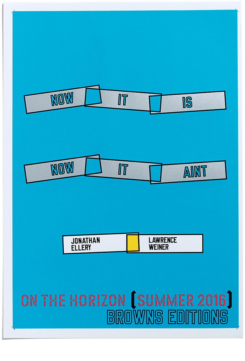 Now it is, Now it Aint poster, by Jonathan Ellery and Lawrence Weiner, Browns Editions, Art, Browns Design