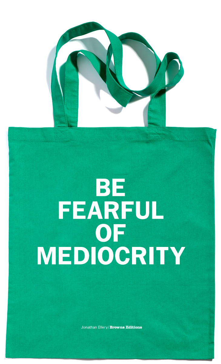 Browns Editions, Be Fearful Of Mediocrity Tote Bag, Jonathan Ellery, Browns Design